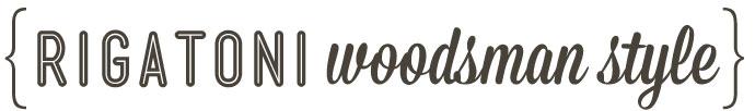 RECIPE: Rigatoni Woodsman Style
